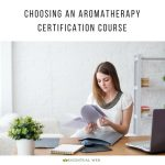 Woman studying at a desk with a laptop and papers, text says choosing an aromatherapy certification course