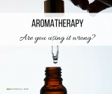 Aromatherapy-Are You Using it Wrong?